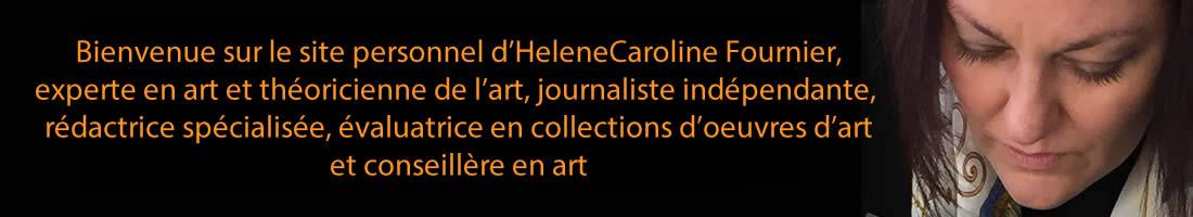 HeleneCaroline Fournier - Experte en art et théoricienne de l'art / journaliste indépendante / rédactrice spécialisée / évaluatrice en collections d'oeuvres d'art / conseillère en art